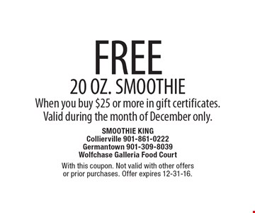 FREE 20 OZ. SMOOTHIE When you buy $25 or more in gift certificates. Valid during the month of December only. With this coupon. Not valid with other offers or prior purchases. Offer expires 12-31-16.