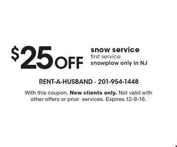 $25 Off snow service first service, snow plow only in NJ. With this coupon. New clients only. Not valid with other offers or prior †services. Expires 12-9-16.