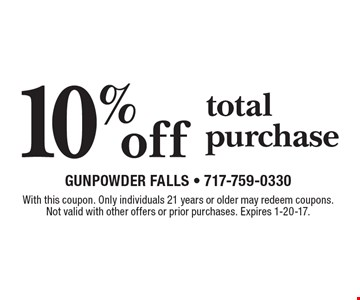 10% off total purchase. With this coupon. Only individuals 21 years or older may redeem coupons. Not valid with other offers or prior purchases. Expires 1-20-17.
