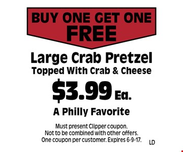 Buy One Get One Free $3.99 Ea. Large Crab Pretzel Topped With Crab & Cheese A Philly Favorite. Must present Clipper coupon. Not to be combined with other offers. One coupon per customer. Expires 6-9-17.