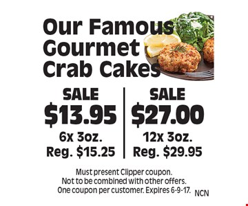 Our Famous Gourmet Crab Cakes Sale $27.00 12x 3oz. Reg. $29.95. Sale $13.95 6x 3oz. Reg. $15.25. . Must present Clipper coupon. Not to be combined with other offers. One coupon per customer. Expires 6-9-17.