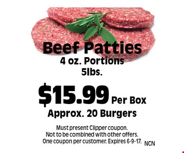 $15.99 Per Box Beef Patties. 4 oz. Portions. 5 lbs. Approx. 20 Burgers. Must present Clipper coupon. Not to be combined with other offers. One coupon per customer. Expires 6-9-17.