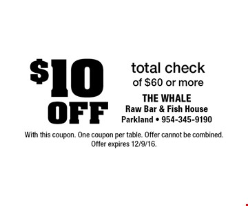 $10 off total check of $60 or more. With this coupon. One coupon per table. Offer cannot be combined. Offer expires 12/9/16.