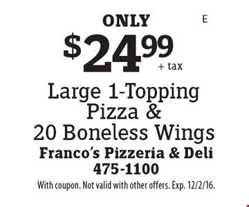 $24.99 Large 1-Topping Pizza & 20 Boneless Wings. With coupon. Not valid with other offers. Exp. 12/2/16.