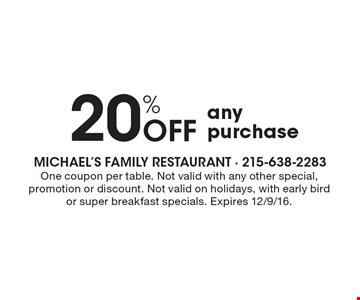 20% Off any purchase. One coupon per table. Not valid with any other special, promotion or discount. Not valid on holidays, with early bird or super breakfast specials. Expires 12/9/16.
