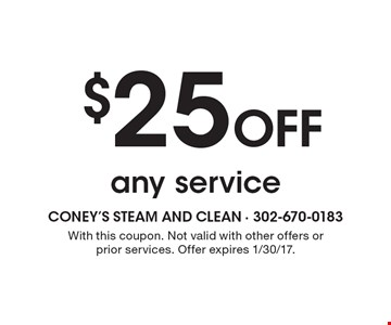$25 off any service. With this coupon. Not valid with other offers or prior services. Offer expires 1/30/17.