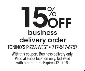 15% Off business delivery order. With this coupon. Business delivery only. Valid at Enola location only. Not valid with other offers. Expires 12-9-16.