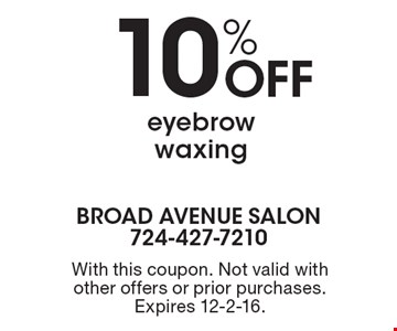 10% Off eyebrow waxing. With this coupon. Not valid with other offers or prior purchases. Expires 12-2-16.