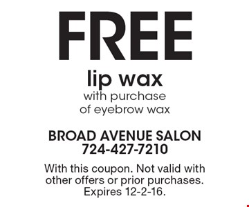 Free lip wax with purchase of eyebrow wax. With this coupon. Not valid with other offers or prior purchases. Expires 12-2-16.