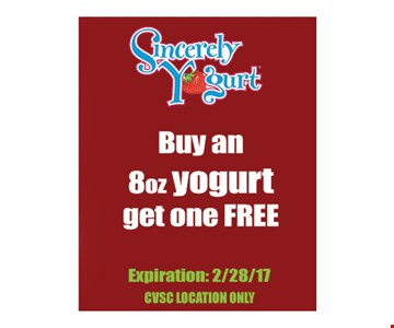 Free yogurt. Buy an 8 oz. yogurt, get one free. With this coupon. CVSC location only. Expires 2/28/17.