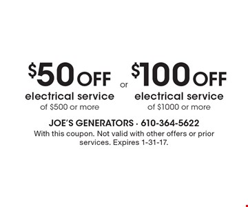 $50 Off electrical service of $500 or more OR $100 Off electrical service of $1000 or more. With this coupon. Not valid with other offers or prior services. Expires 1-31-17.