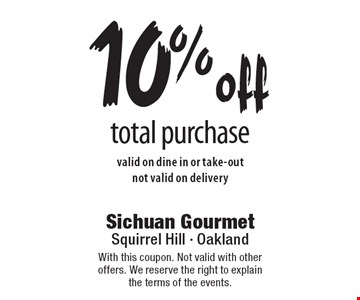 10%off total purchase valid on dine in or take-out not valid on delivery. With this coupon. Not valid with other offers. We reserve the right to explain the terms of the events.