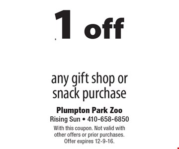 $1 off any gift shop or snack purchase. With this coupon. Not valid with other offers or prior purchases. Offer expires 12-9-16.