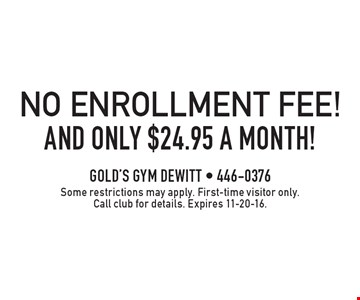 No Enrollment Fee and only $24.95 a month! Some restrictions may apply. First-time visitor only. Call club for details. Expires 11-20-16.