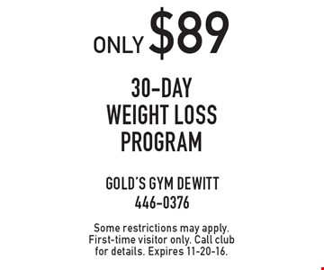 Only $89 30-day weight loss program. Some restrictions may apply. First-time visitor only. Call club for details. Expires 11-20-16.