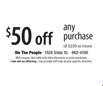 $50 off any purchase of $250 or more. With coupon. Not valid with other discounts or prior purchases.  I am not an attorney. I can provide self-help at your specific direction.