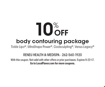 10% Off body contouring package. Tickle Lipo®, UltraShape Power®, Coolsculpting®, Venus Legacy®. With this coupon. Not valid with other offers or prior purchases. Expires 9-22-17. Go to LocalFlavor.com for more coupons.
