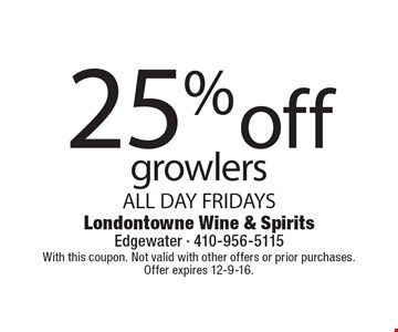 25% off growlers ALL DAY FRIDAYS. With this coupon. Not valid with other offers or prior purchases. Offer expires 12-9-16.