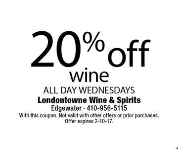 20% off wine ALL DAY WEDNESDAYS. With this coupon. Not valid with other offers or prior purchases. Offer expires 2-10-17.
