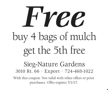 Free mulch buy 4 bags of mulch get the 5th free. With this coupon. Not valid with other offers or prior purchases. Offer expires 7/1/17.