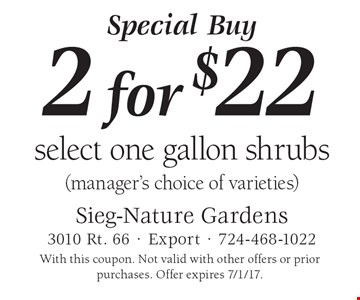 Special Buy 2 for $22 select one gallon shrubs (manager's choice of varieties). With this coupon. Not valid with other offers or prior purchases. Offer expires 7/1/17.