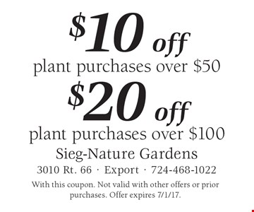 $20 off plant purchases over $100. $10 off plant purchases over $50. . With this coupon. Not valid with other offers or prior purchases. Offer expires 7/1/17.
