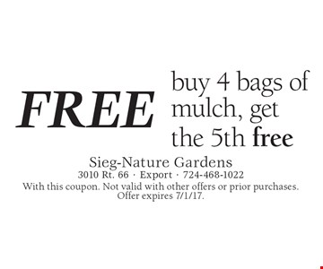 Free mulch buy 4 bags of mulch, get the 5th free. With this coupon. Not valid with other offers or prior purchases. Offer expires 7/1/17.