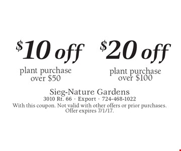 $20 off plant purchase over $100. $10 off plant purchase over $50. With this coupon. Not valid with other offers or prior purchases. Offer expires 7/1/17.