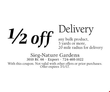 1/2 off delivery any bulk product, 3 yards or more, 20 mile radius for delivery. With this coupon. Not valid with other offers or prior purchases. Offer expires 7/1/17.