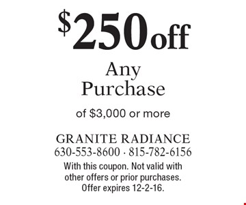 $250 off Any Purchase of $3,000 or more. With this coupon. Not valid with other offers or prior purchases. Offer expires 12-2-16.