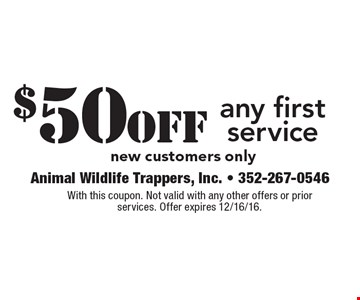 $50 off any first service. New customers only. With this coupon. Not valid with any other offers or prior services. Offer expires 12/16/16.