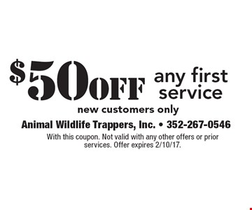 $50off any first service new customers only. With this coupon. Not valid with any other offers or prior services. Offer expires 2/10/17.