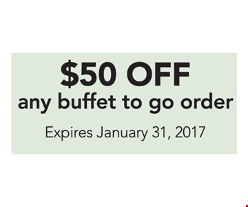 $50 Off any buffet to go order