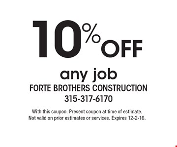 10% Off any job. With this coupon. Present coupon at time of estimate.Not valid on prior estimates or services. Expires 12-2-16.