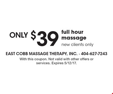 Only $39 full hour massage. New clients only. With this coupon. Not valid with other offers or services. Expires 5/12/17.