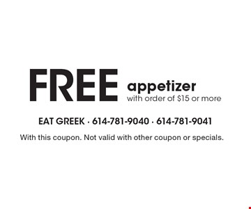 Free appetizer with order of $15 or more. With this coupon. Not valid with other coupon or specials.