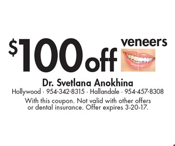 $100 off veneers. With this coupon. Not valid with other offers or dental insurance. Offer expires 3-20-17.