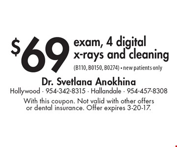 $69 exam, 4 digitalx-rays and cleaning (B110, B0150, B0274). New patients only. With this coupon. Not valid with other offers or dental insurance. Offer expires 3-20-17.