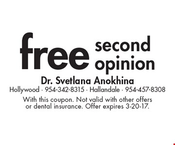 Free second opinion. With this coupon. Not valid with other offers or dental insurance. Offer expires 3-20-17.