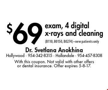 $69 exam, 4 digital x-rays and cleaning (B110, B0150, B0274). New patients only. With this coupon. Not valid with other offers or dental insurance. Offer expires 5-8-17.