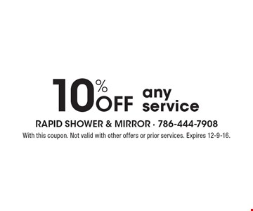 10% off any service. With this coupon. Not valid with other offers or prior services. Expires 12-9-16.