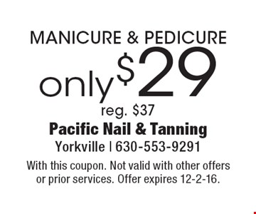 only $29 MANICURE & PEDICURE. Reg. $37. With this coupon. Not valid with other offers or prior services. Offer expires 12-2-16.