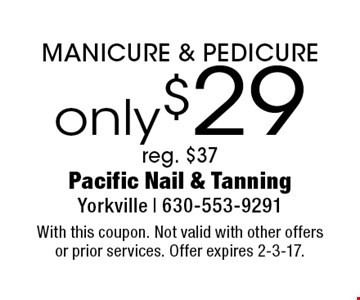 only $29 MANICURE & PEDICURE reg. $37. With this coupon. Not valid with other offers or prior services. Offer expires 2-3-17.