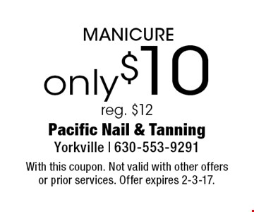 only $10 MANICURE reg. $12. With this coupon. Not valid with other offers or prior services. Offer expires 2-3-17.
