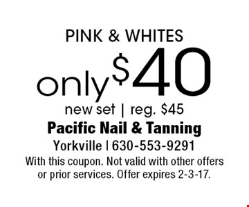 only $40 PINK & WHITES new set | reg. $45. With this coupon. Not valid with other offers or prior services. Offer expires 2-3-17.