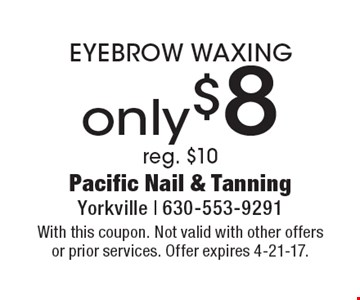 Only $8 EYEBROW WAXING. Reg. $10. With this coupon. Not valid with other offers or prior services. Offer expires 4-21-17.