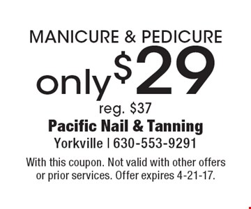 Only $29 MANICURE & PEDICURE. Reg. $37. With this coupon. Not valid with other offers or prior services. Offer expires 4-21-17.
