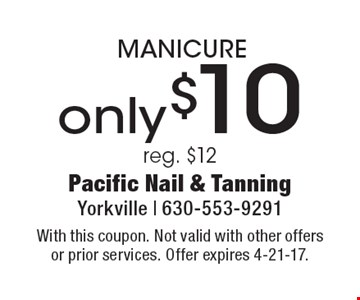 Only $10 MANICURE. Reg. $12. With this coupon. Not valid with other offers or prior services. Offer expires 4-21-17.