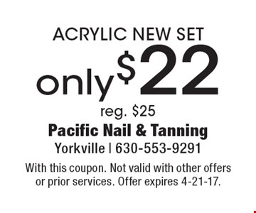 Only $22 ACRYLIC NEW SET. Reg. $25. With this coupon. Not valid with other offers or prior services. Offer expires 4-21-17.