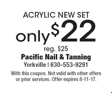ACRYLIC NEW SET only $22. Reg. $25. With this coupon. Not valid with other offers or prior services. Offer expires 8-11-17.